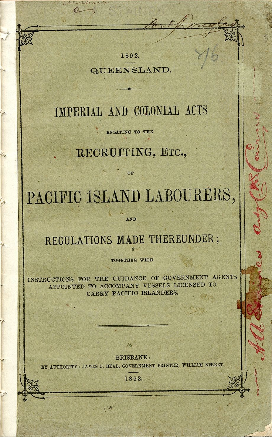 1892 Imperial and colonial Acts relating to the Recruiting etc of Pacific Island Labourers and regulations made thereunder together with instructions for the guidanceof Government Agents to accompany vessels to carry Pacific Islanders