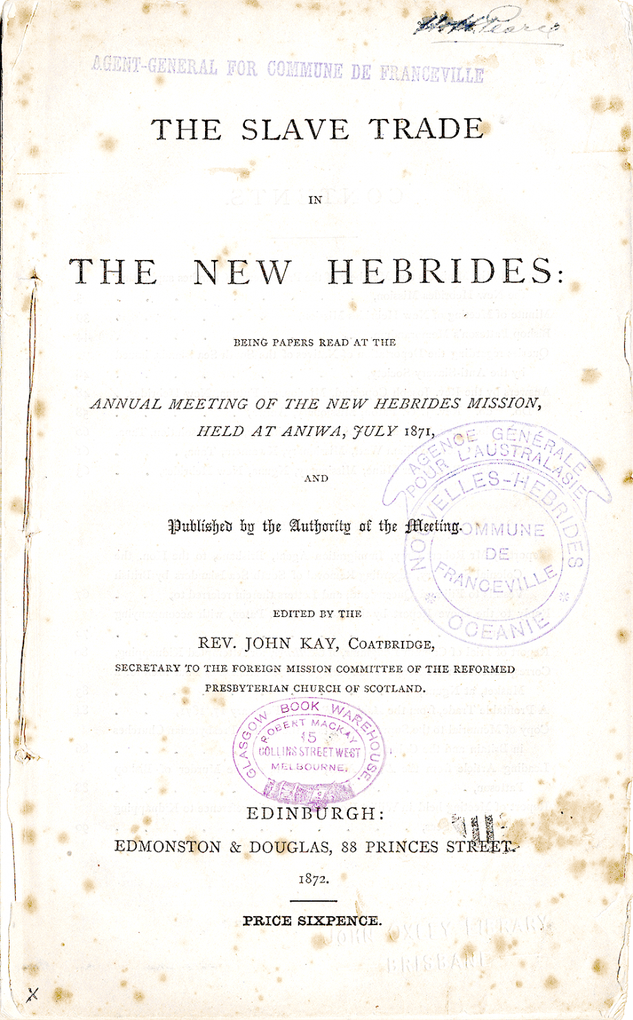 1872 The Slave Trade in the New Hebrides being papers read at the annual meeting of the New Hebrides Mission held at Aniwa July 1871  John Kay Reformed Presbyterian Church of Scotland New Hebrides Mission Annual meeting 1871  Aniwa New Hebrides Edinburgh  Edmonston  Douglas 1872 Catalogue record Digital copy