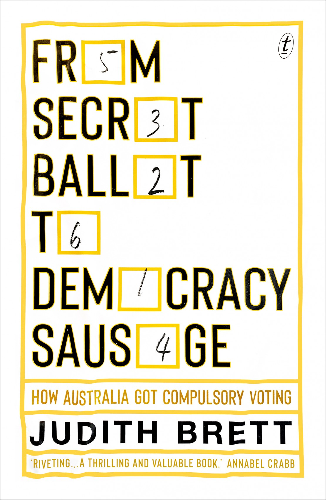 image of a book cover From Secret Ballot to Democracy Sausage How Australia got Compulsory Voting by Judith Brett cover resembles a filled in ballot paper
