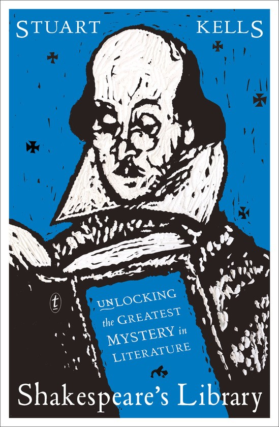 Shakespeares Library Unlocking the Greatest Mystery in Literature by Stuart Kells Text