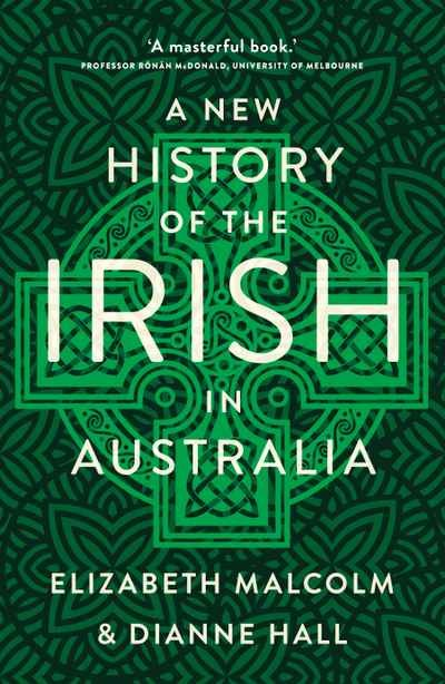 A New History of the Irish in Australia by Elizabeth Malcolm and Dianne Hall NewSouth Publishing