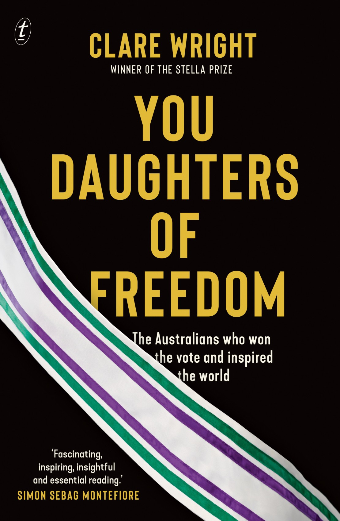 You Daughters of Freedom The Australians Who Won the Vote and Inspired the World by Clare Wright